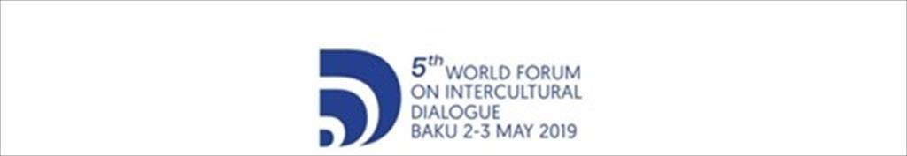 THE 5TH WORLD FORUM ON INTERCULTURAL DIALOGUE (Baku, 2-3 May 2019)
